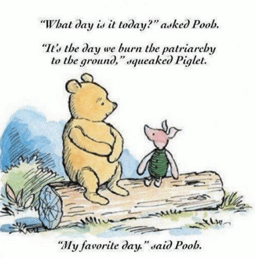 """piglets: hal day is it today?"""" asked Poob.  """"It, the day we burn the patriarchy  lo the groun  squeaked Piglet.  """"My favorile day."""" daid Poob."""