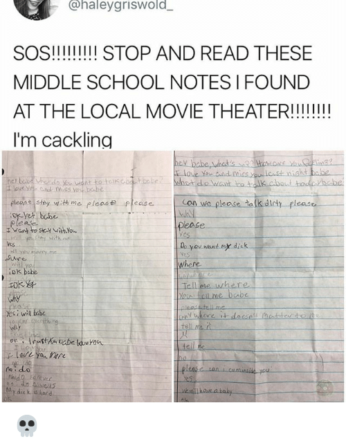 School, Yo, and Bebe: haleygriswold  SOS!!! STOP AND READ THESE  MIDDLE SCHOOL NOTES I FOUND  AT THE LOCAL MOVIE THEATERIII!  I'm cackling  hdo ant to tlk  baut Hodebbe  | elease. sty witカrne, please  please  -can we please ta  lk didy p  lease  ok yet babe  ease  nidk me  Do you want nye dik  where.  Tell me where  Ves  witl yo.  o hell me bebe  why  Yesi wil abe  do  My diek s hard 💀