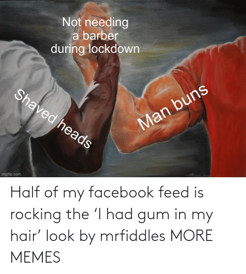 Hair: Half of my facebook feed is rocking the 'I had gum in my hair' look by mrfiddles MORE MEMES