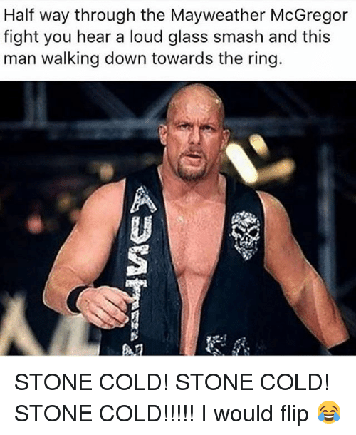 glassing: Half way through the Mayweather McGregor  fight you hear a loud glass smash and this  man walking down towards the ring.  趴 STONE COLD! STONE COLD! STONE COLD!!!!! I would flip 😂