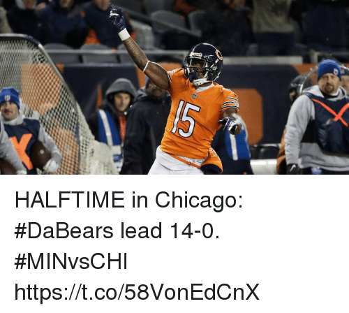 Chicago, Memes, and 🤖: HALFTIME in Chicago:  #DaBears lead 14-0. #MINvsCHI https://t.co/58VonEdCnX
