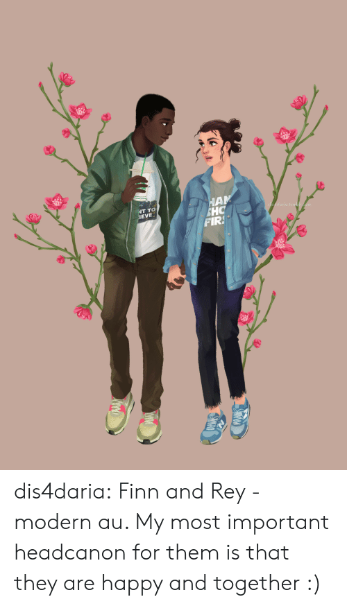 Finn, Rey, and Tumblr: HAM  SHC  FIRS  NT TO  IEVE  dis 4daria.tumblr.com dis4daria:  Finn and Rey - modern au. My most important headcanon for them is that they are happy and together :)