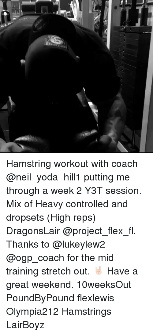 Great Weekend: Hamstring workout with coach @neil_yoda_hill1 putting me through a week 2 Y3T session. Mix of Heavy controlled and dropsets (High reps) DragonsLair @project_flex_fl. Thanks to @lukeylew2 @ogp_coach for the mid training stretch out. 🤘🏻 Have a great weekend. 10weeksOut PoundByPound flexlewis Olympia212 Hamstrings LairBoyz