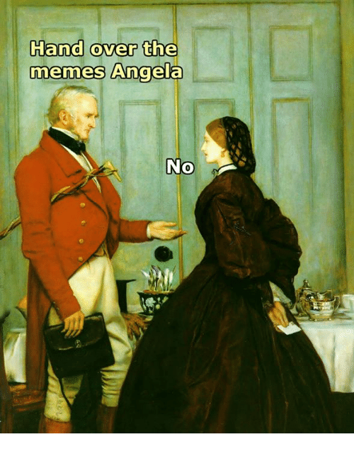 Meme, Memes, and Classical Art: Hand over the  memes Angela  No