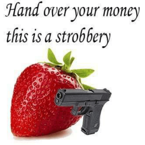 Money, This, and This Is: Hand over your money  this is a strobber