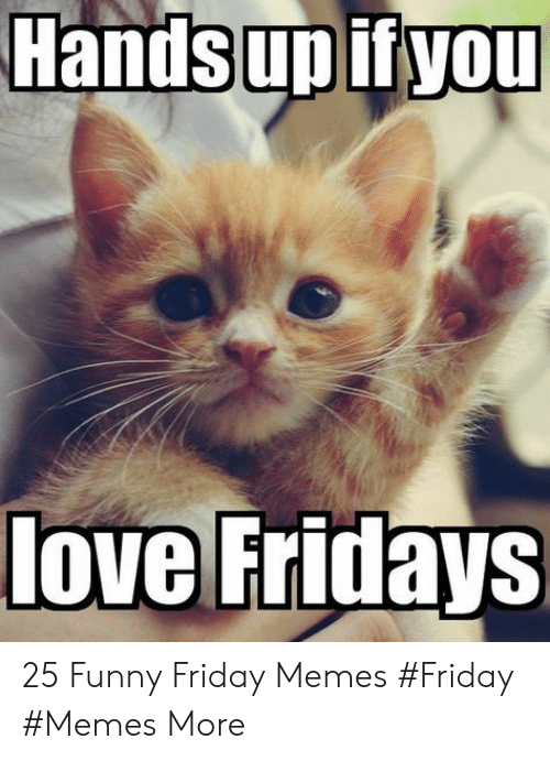 Friday, Funny, and Love: Handsup ifyou  love Fridays 25 Funny Friday Memes #Friday #Memes More