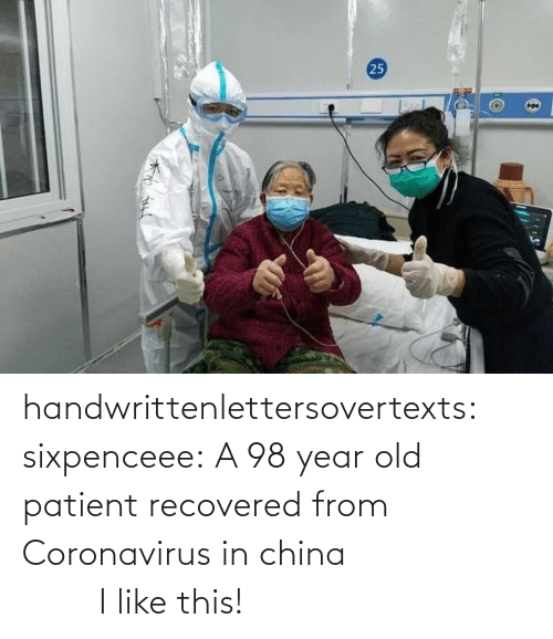 China: handwrittenlettersovertexts: sixpenceee:   A 98 year old patient recovered from Coronavirus in china                                 I like this!