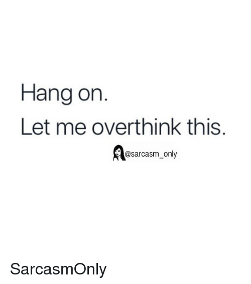 Funny, Memes, and Sarcasm: Hang on  Let me overthink this  @sarcasm_only SarcasmOnly