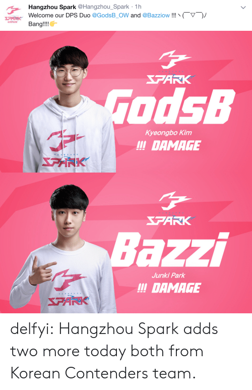 dps: Hangzhou Spark @Hangzhou_Spark 1h  Welcome our DPS Duo @GodsB.OW and @Bazziow !!!、〈  Bang!!!  ▽  )ノ   ARK  odsB  Kyeongbo Kim  !!DAMAGE  アボ   FARK  azzi  Junki Park  !DAMAGE  HAN GZHOu delfyi:  Hangzhou Spark adds two more today both from Korean Contenders team.
