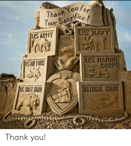 Memes, Thank You, and Air Force: hank You  our Sacrife  US ARHY  US NAVY  S AIR FORCE  US MARINE  CORPS  US COAST GULRD  NATIONAL GUARD Thank you!