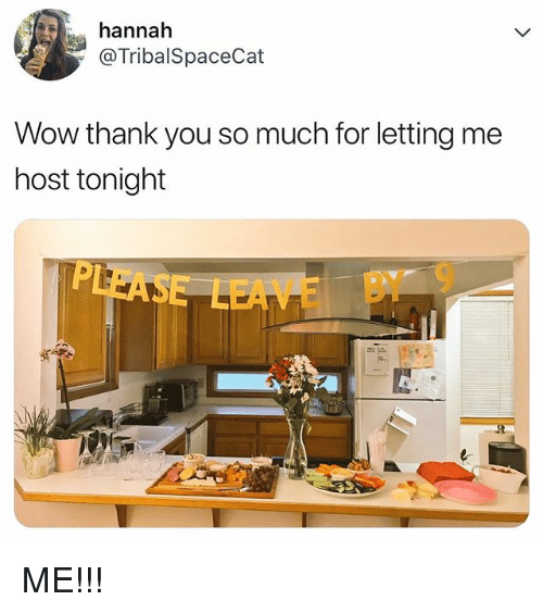 Wow, Thank You, and Relatable: hannah  @TribalSpaceCat  Wow thank you so much for letting me  host tonight  E BY 9 ME!!!