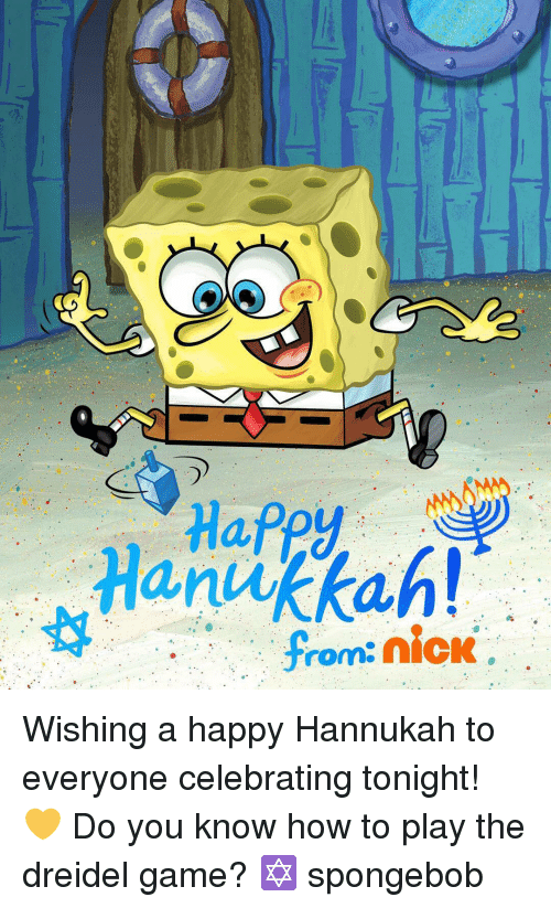 Hannukah, Memes, and SpongeBob: Hanukkah!  from: nick Wishing a happy Hannukah to everyone celebrating tonight! 💛 Do you know how to play the dreidel game? ✡️ spongebob