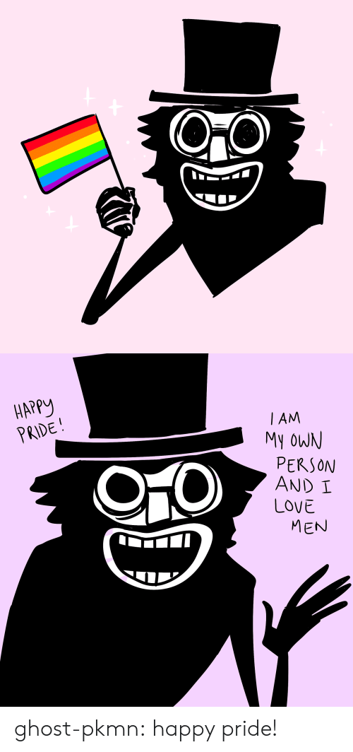 Love, Tumblr, and Blog: HAPP  PRIDE  I AM  My oWN  PERSON  AND I  LOVE  MEN ghost-pkmn: happy pride!