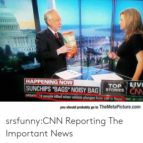 """Nepal: HAPPENING NOW  SUNCHIPS """"BAGS"""" NOISY BAG STORIESN  UPDATE 14  killed when vehicle plunges from chiff in Nepal  ▲23.  you should probably go to TheMetaPicture.conm srsfunny:CNN Reporting The Important News"""
