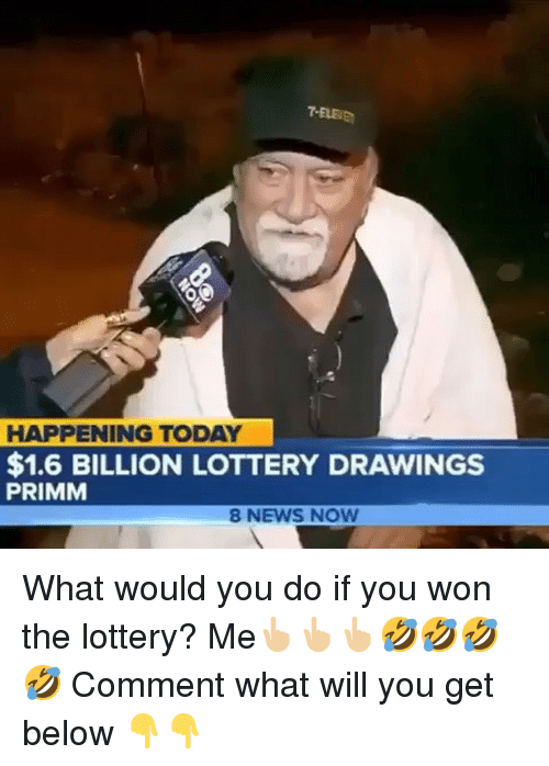 Lottery, Memes, and News: HAPPENING TODAY  $1.6 BILLION LOTTERY DRAWINGS  PRIMM  8 NEWS NOW What would you do if you won the lottery? Me👆🏼👆🏼👆🏼🤣🤣🤣🤣 Comment what will you get below 👇👇