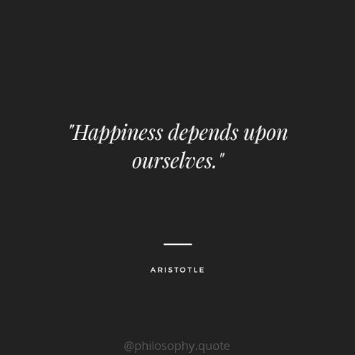 "Aristotle, Philosophy, and Happiness: ""Happiness depends upon  ourselves.""  ARISTOTLE  @philosophy.quote"