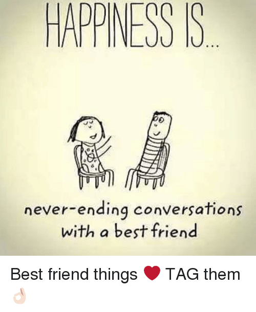Best Friend, Friends, and Best: HAPPINESS S  never-ending conversations  with a best friend Best friend things ❤️ TAG them 👌🏻