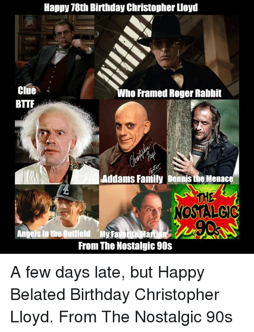 "Birthday, Denny's, and Family: Happy 18th Birthday Christopher Lloyd  clue  ho Framed Roger Rabbit  BTTF  Addams Family Dennis theMenac  ""NOSTALGIC  Angels in the Outfield My Fa  From The Nostalgic 90s A few days late, but Happy Belated Birthday Christopher Lloyd.  From The Nostalgic 90s"