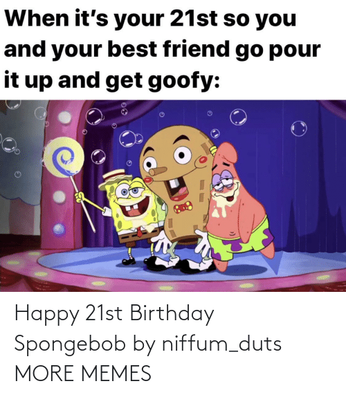 Birthday: Happy 21st Birthday Spongebob by niffum_duts MORE MEMES