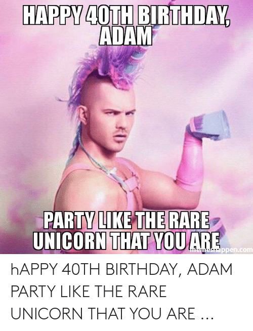 Birthday Adam: HAPPY 40TH BIRTHDAY  ADAM  PARTY LIKE THE RARE  IL  ppen.com hAPPY 40TH BIRTHDAY, ADAM PARTY LIKE THE RARE UNICORN THAT YOU ARE ...