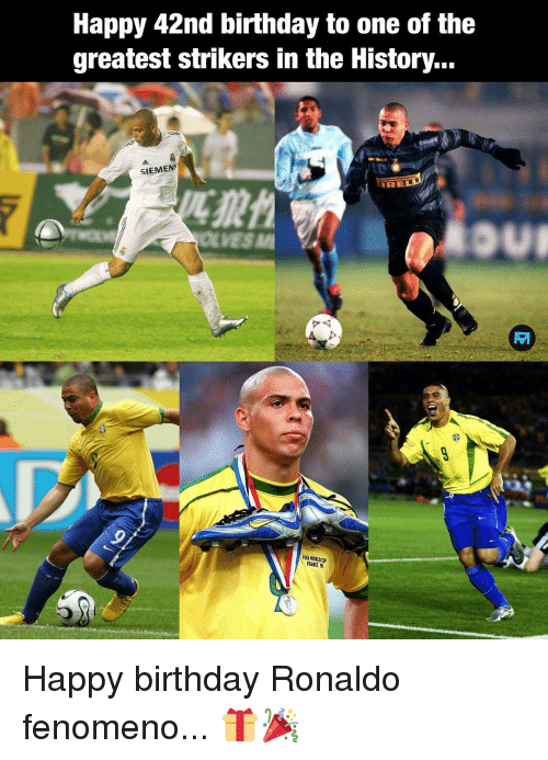 Birthday, Fifa, and Memes: Happy 42nd birthday to one of the  greatest strikers in the History...  SIEMENS  REL  OLVESM  FIFA WORLDC  FRANCE Happy birthday Ronaldo fenomeno... 🎁🎉