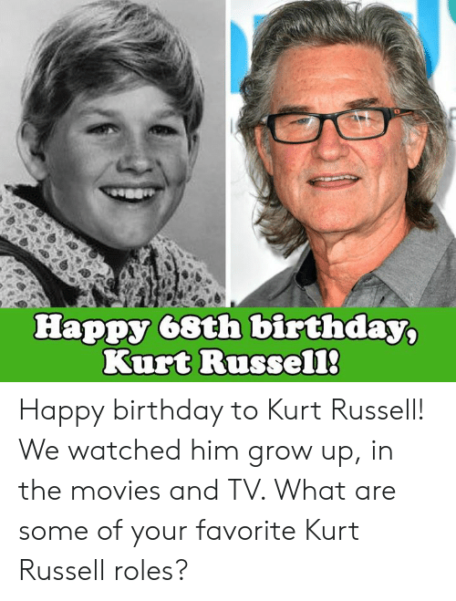 Birthday, Memes, and Movies: Happy 68th birthday,  Kurt Russel1 Happy birthday to Kurt Russell! We watched him grow up, in the movies and TV. What are some of your favorite Kurt Russell roles?