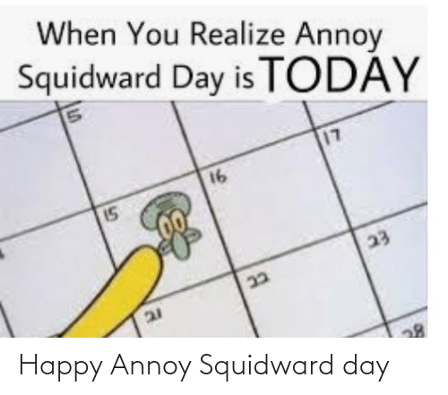 Squidward: Happy Annoy Squidward day