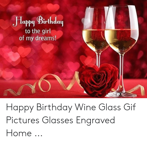 Gif Pictures: Happy Berthday  to the girl  of my dreams! Happy Birthday Wine Glass Gif Pictures Glasses Engraved Home ...