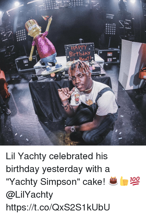 """Birthday, Memes, and Cake: HAPPY  BirbdAY  OA Lil Yachty celebrated his birthday yesterday with a """"Yachty Simpson"""" cake! 🎂👍💯 @LilYachty https://t.co/QxS2S1kUbU"""