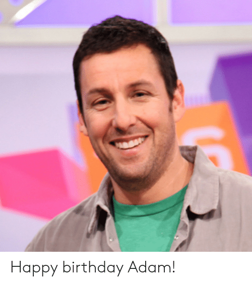 Birthday Adam: Happy birthday Adam!