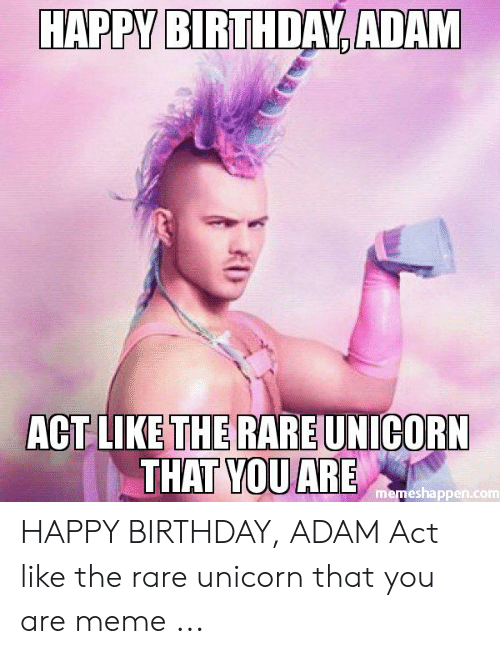 Birthday Adam: HAPPY BIRTHDAY, ADAM  ACT LIKE THE RAREUNICORN  THAT YOU ARE  memeshappen.com  KD HAPPY BIRTHDAY, ADAM Act like the rare unicorn that you are meme ...