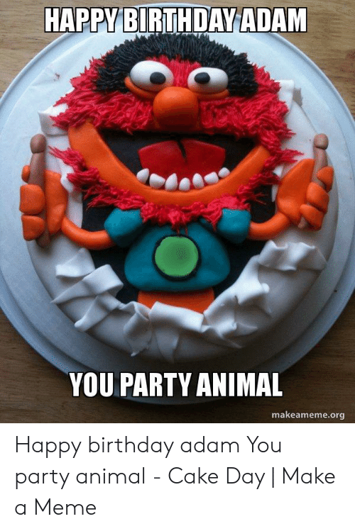 Birthday Adam: HAPPY BIRTHDAY ADAM  YOU PARTY ANIMAL  makeameme.org Happy birthday adam You party animal - Cake Day | Make a Meme