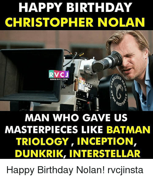 christopher nolan: HAPPY BIRTHDAY  CHRISTOPHER NOLAN  RV  C J  WWW.RVCJ.COM  MAN WHO GAVE US  MASTERPIECES LIKE BATMAN  TRIOLOGY, INCEPTION,  DUNKRIK, INTERSTELLAR Happy Birthday Nolan! rvcjinsta