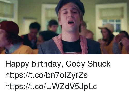 Birthday, Memes, and Happy Birthday: Happy birthday, Cody Shuck https://t.co/bn7oiZyrZs https://t.co/UWZdV5JpLc