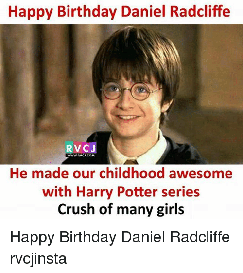 Harry Potter (Series): Happy Birthday Daniel Radcliffe  RVCJ  WWW.RVCJ.COM  He made our childhood awesome  with Harry Potter series  Crush of many girls Happy Birthday Daniel Radcliffe rvcjinsta