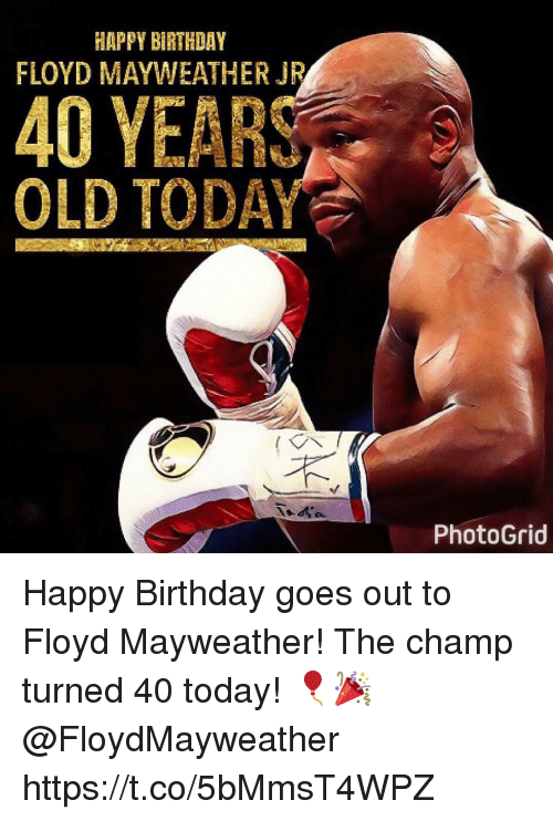 Birthday, Floyd Mayweather, and Mayweather: HAPPY BIRTHDAY  FLOYD MAYWEATHER JR  40 YEAR  OLD TODA  Photo Grid Happy Birthday goes out to Floyd Mayweather! The champ turned 40 today! 🎈🎉 @FloydMayweather https://t.co/5bMmsT4WPZ