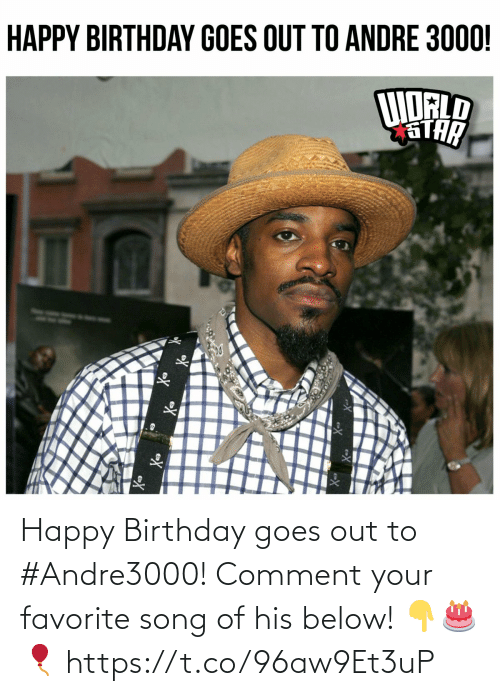 Goes: Happy Birthday goes out to #Andre3000! Comment your favorite song of his below! 👇🎂🎈 https://t.co/96aw9Et3uP