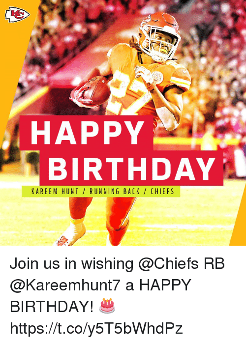 Birthday, Memes, and Happy Birthday: HAPPY  BIRTHDAY  KAREEM HUNT/ RUNNING BACK/ CHIEFS Join us in wishing @Chiefs RB @Kareemhunt7 a HAPPY BIRTHDAY! 🎂 https://t.co/y5T5bWhdPz