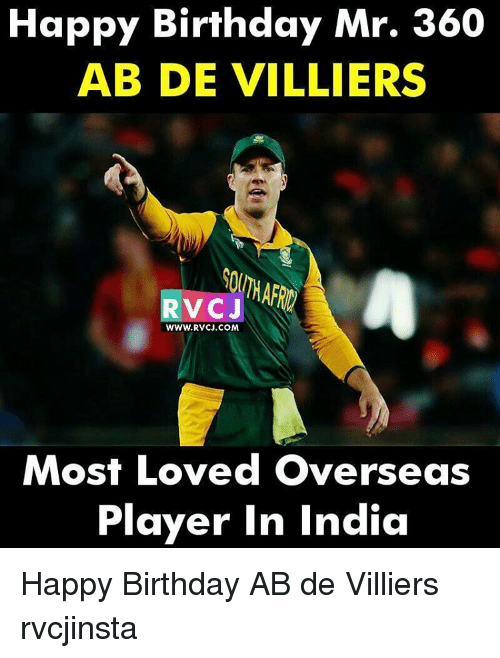 Memes, Happy Birthday, and India: Happy Birthday Mr. 360  AB DE VILLIERS  V CJ  WWW. RVCJ.COM  Most Loved Overseas  Player in India Happy Birthday AB de Villiers rvcjinsta