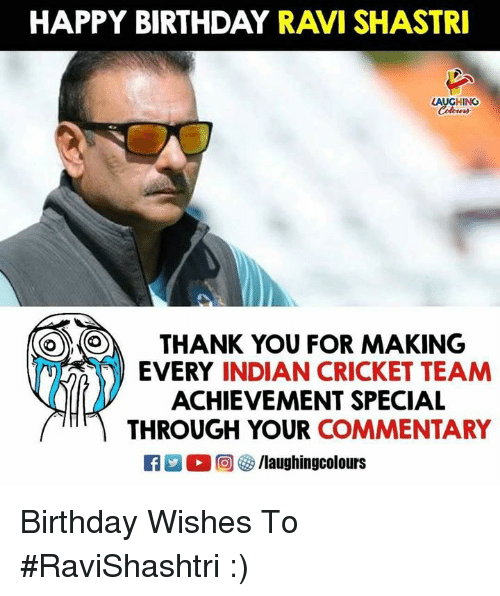 Birthday, Happy Birthday, and Thank You: HAPPY BIRTHDAY RAVI SHASTRI  LAUGHING  THANK YOU FOR MAKING  EVERY INDIAN CRICKET TEAM  ACHIEVEMENT SPECIAL  THROUGH YOUR COMMENTARY Birthday Wishes To #RaviShashtri :)