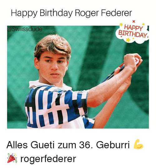 "Birthday, Memes, and Roger: Happy Birthday Roger Federer  ""HAPPY  BIRTHDAY.  @Swiissdude Alles Gueti zum 36. Geburri 💪🎉 rogerfederer"