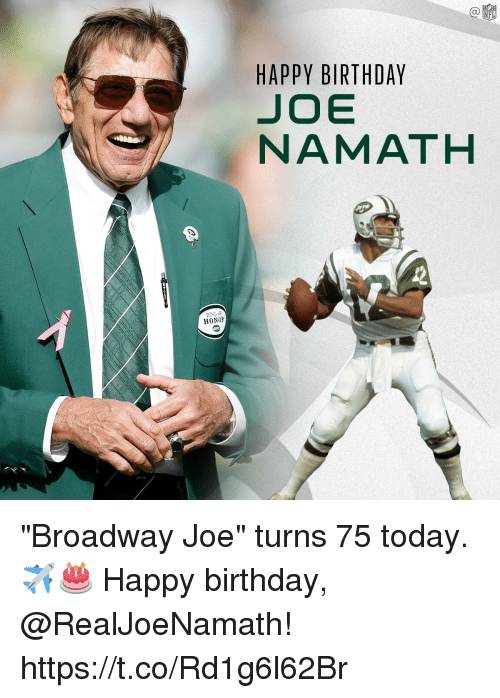 "Birthday, Memes, and Happy Birthday: HAPPY BIRTHDAY  SJOE  NAMATH  RING F  HONO* ""Broadway Joe"" turns 75 today. ✈🎂  Happy birthday, @RealJoeNamath! https://t.co/Rd1g6l62Br"