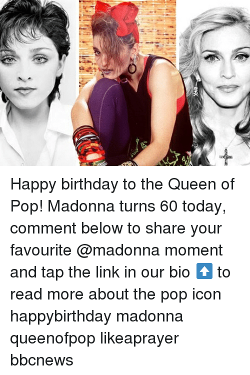 Birthday, Madonna, and Memes: Happy birthday to the Queen of Pop! Madonna turns 60 today, comment below to share your favourite @madonna moment and tap the link in our bio ⬆️ to read more about the pop icon happybirthday madonna queenofpop likeaprayer bbcnews