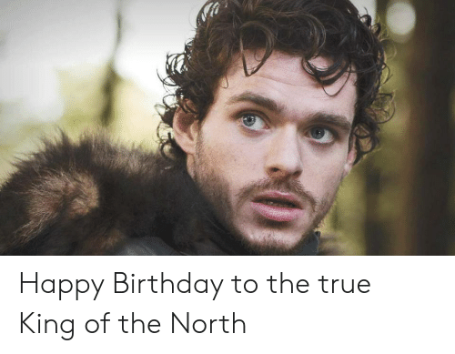 Birthday, True, and Happy Birthday: Happy Birthday to the true King of the North