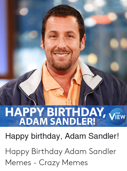 Birthday Adam: HAPPY BIRTHDAY, VIEW  ADAM SANDLER!  Happy birthday, Adam Sandler!