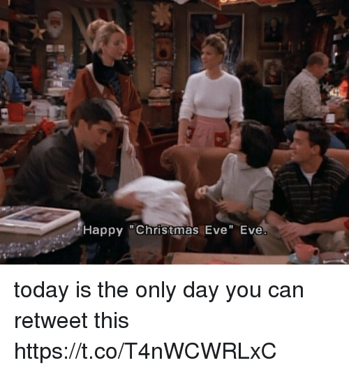 """Christmas Eve Eve: Happy """"Christmas Eve"""" Eve today is the only day you can retweet this https://t.co/T4nWCWRLxC"""