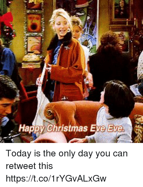 Christmas Eve Eve: Happy Christmas Eve Eve. Today is the only day you can retweet this https://t.co/1rYGvALxGw