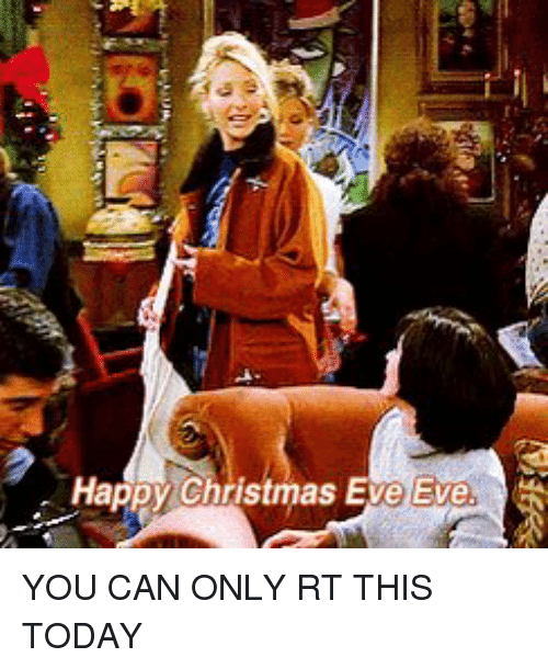 Christmas Eve Eve: Happy Christmas Eve Eve YOU CAN ONLY RT THIS TODAY