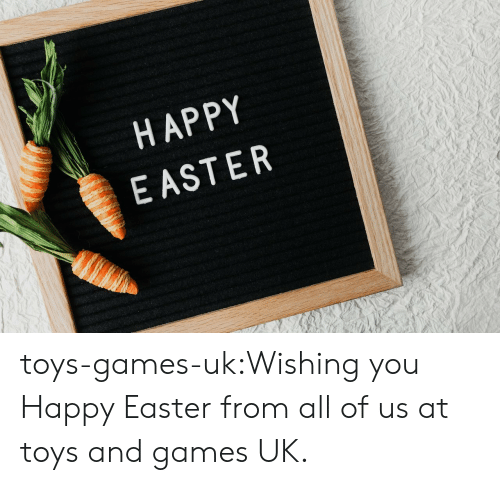 Easter, Tumblr, and Blog: HAPPY  EASTER toys-games-uk:Wishing you Happy Easter from all of us at toys and games UK.
