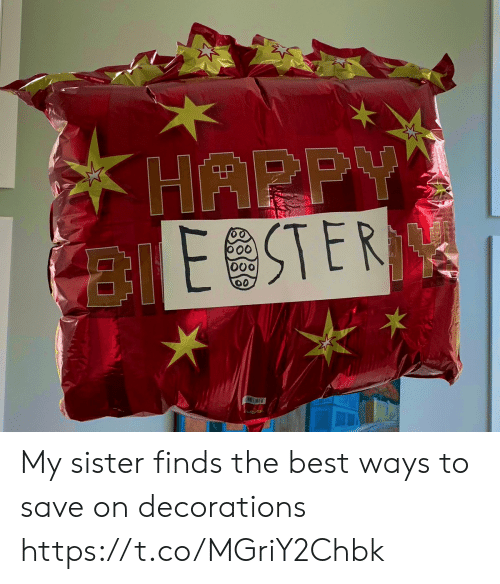 Memes, Best, and Happy: HAPPY  ESTER  o0 My sister finds the best ways to save on decorations https://t.co/MGriY2Chbk